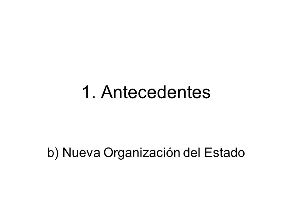 b) Nueva Organización del Estado