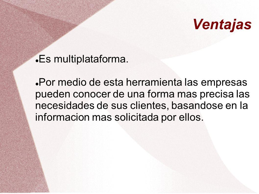 Ventajas Es multiplataforma.