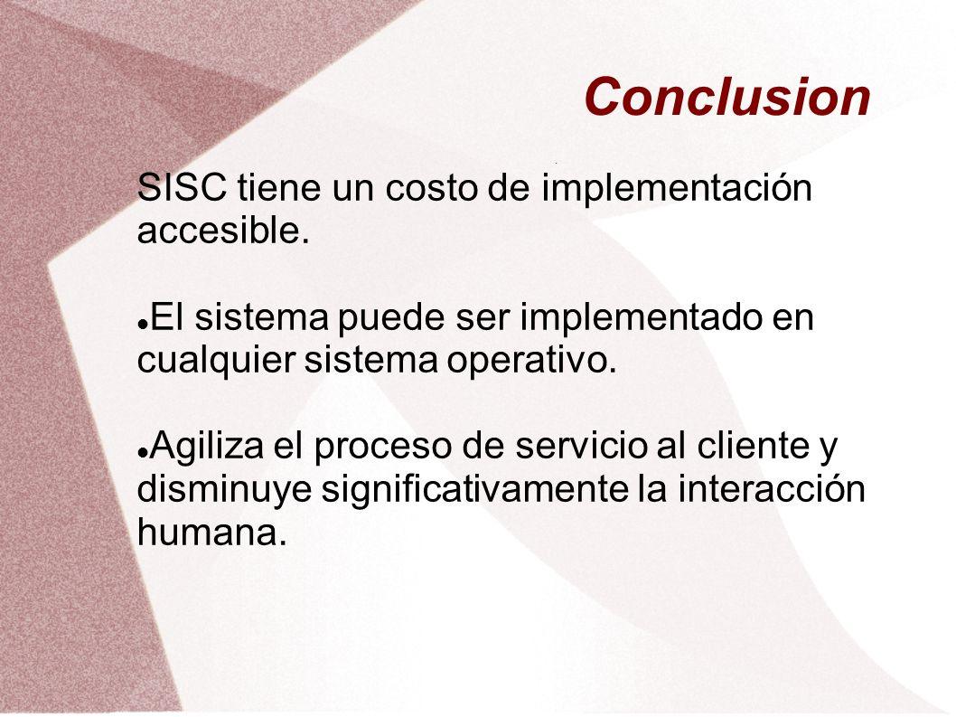 Conclusion SISC tiene un costo de implementación accesible.