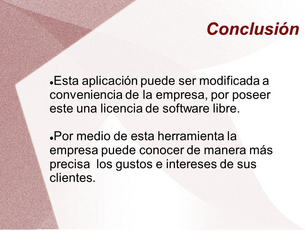 Conclusión Esta aplicación puede ser modificada a conveniencia de la empresa, por poseer este una licencia de software libre.