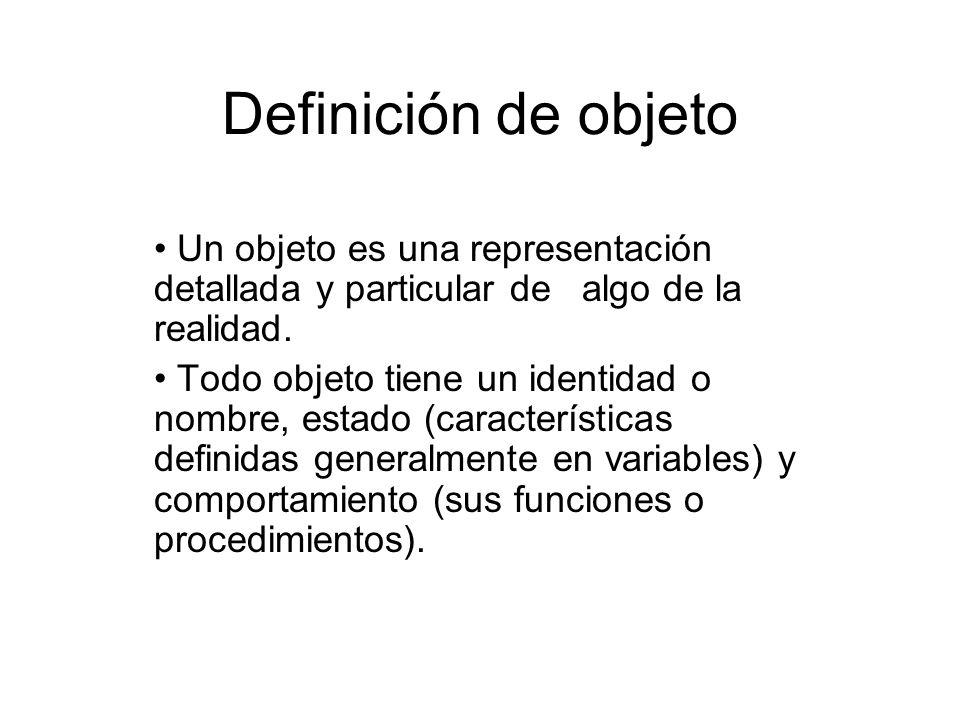 Definición de objeto Un objeto es una representación detallada y particular de algo de la realidad.