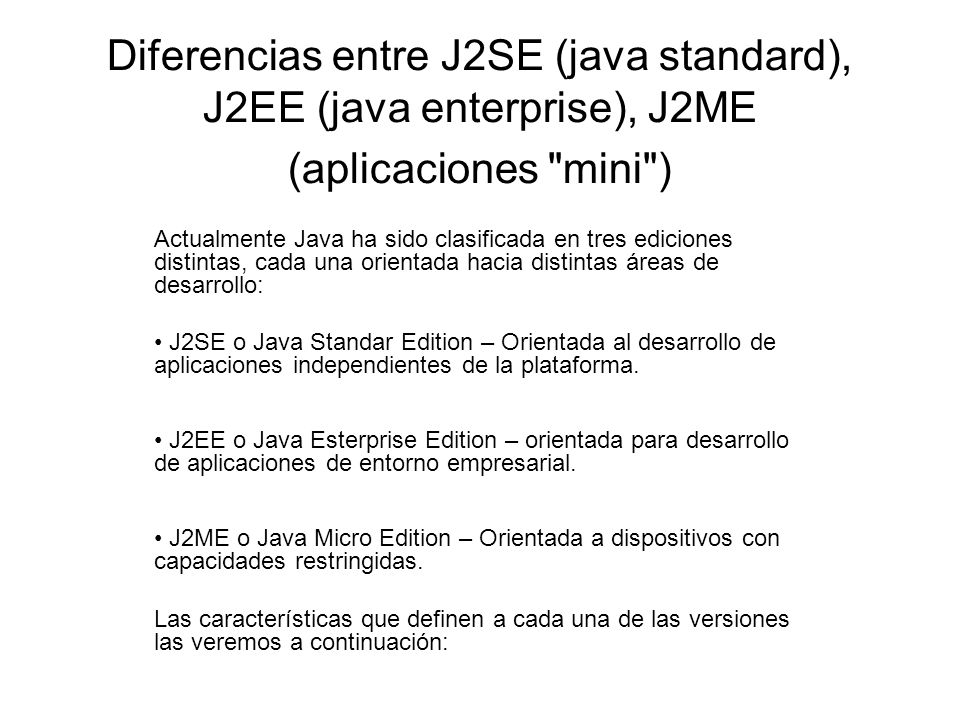 Diferencias entre J2SE (java standard), J2EE (java enterprise), J2ME (aplicaciones mini )