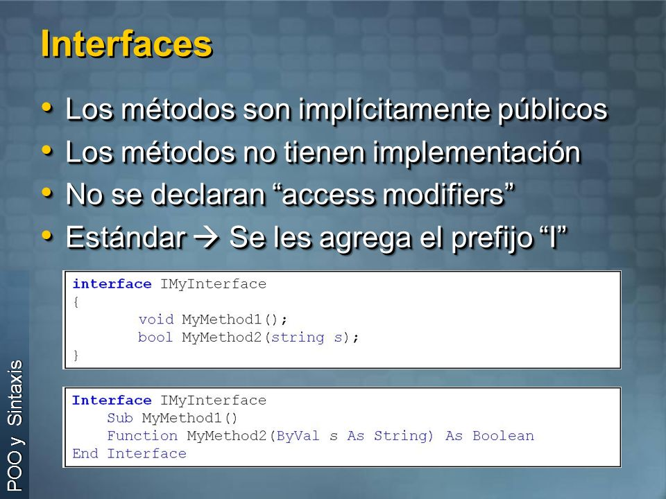 Interfaces Los métodos son implícitamente públicos