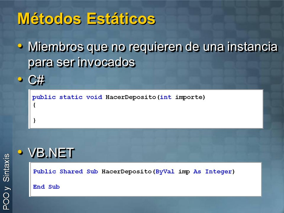 Métodos Estáticos Miembros que no requieren de una instancia para ser invocados. C# VB.NET.