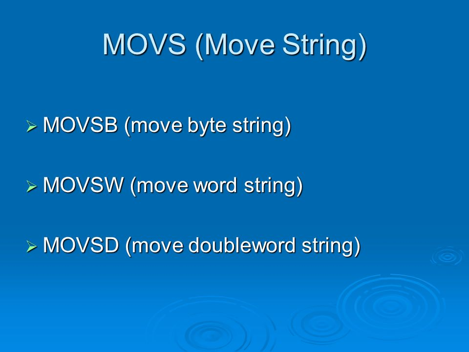 MOVS (Move String) MOVSB (move byte string) MOVSW (move word string)