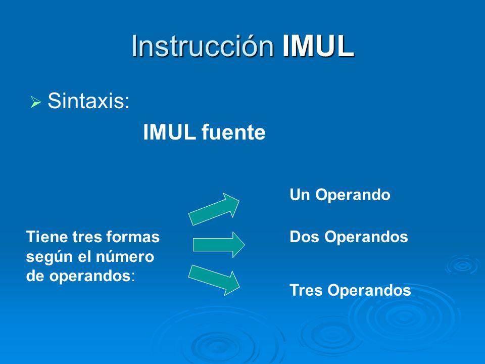 Instrucción IMUL Sintaxis: IMUL fuente Un Operando