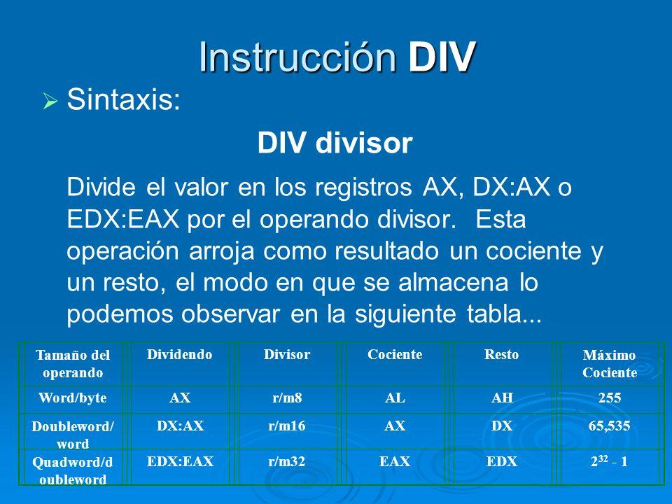 Instrucción DIV Sintaxis: DIV divisor