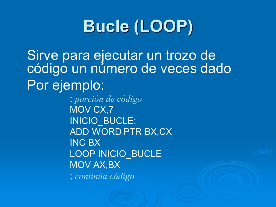 Bucle (LOOP) Sirve para ejecutar un trozo de código un número de veces dado. Por ejemplo: ; porción de código.