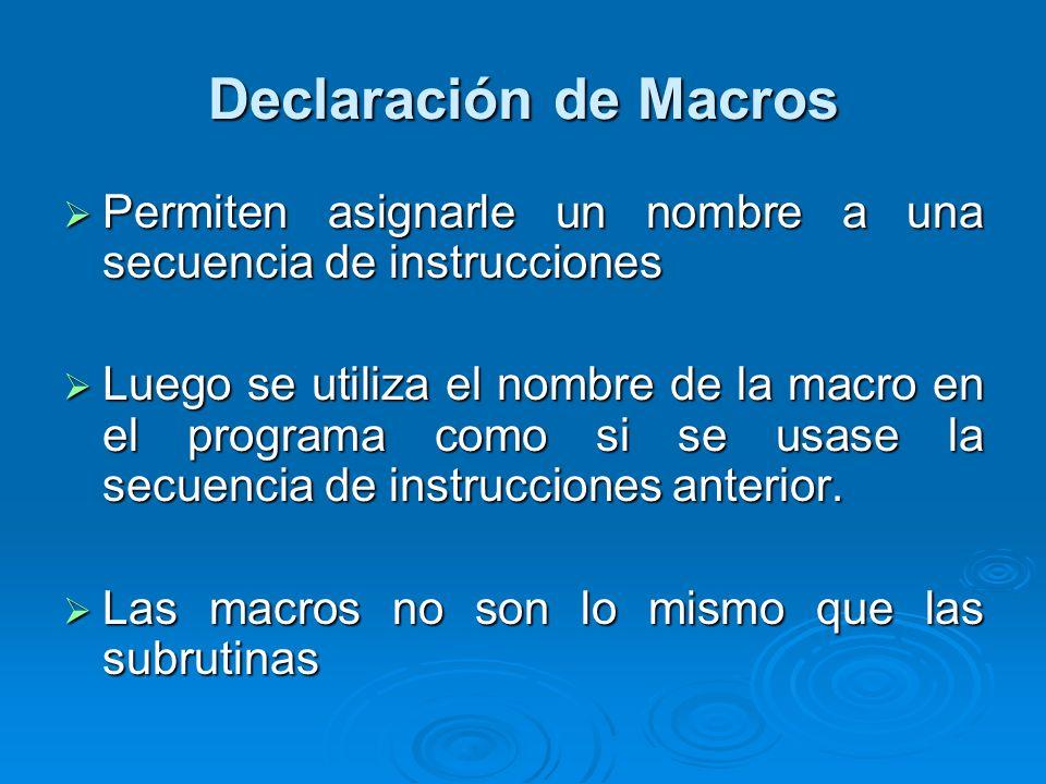 Declaración de Macros Permiten asignarle un nombre a una secuencia de instrucciones.