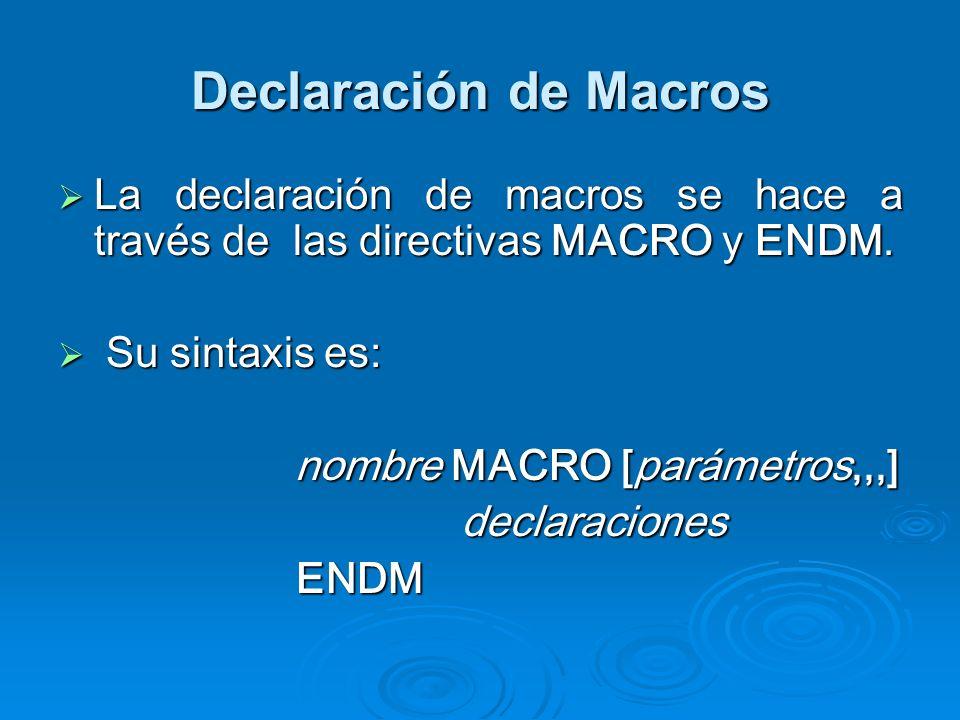 Declaración de Macros La declaración de macros se hace a través de las directivas MACRO y ENDM. Su sintaxis es: