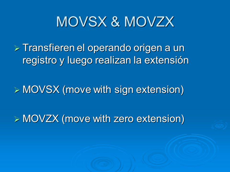 MOVSX & MOVZX Transfieren el operando origen a un registro y luego realizan la extensión. MOVSX (move with sign extension)
