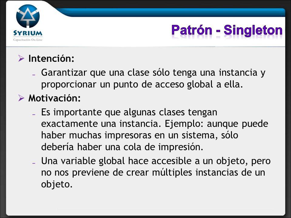 Patrón - Singleton Intención: