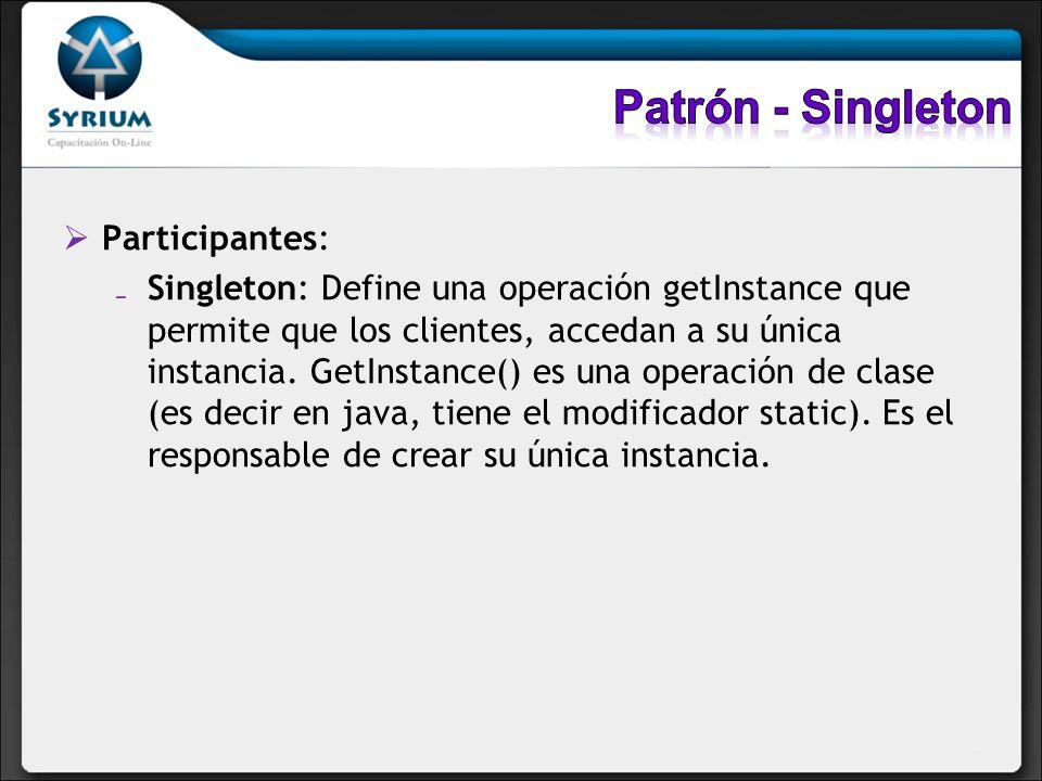 Patrón - Singleton Participantes: