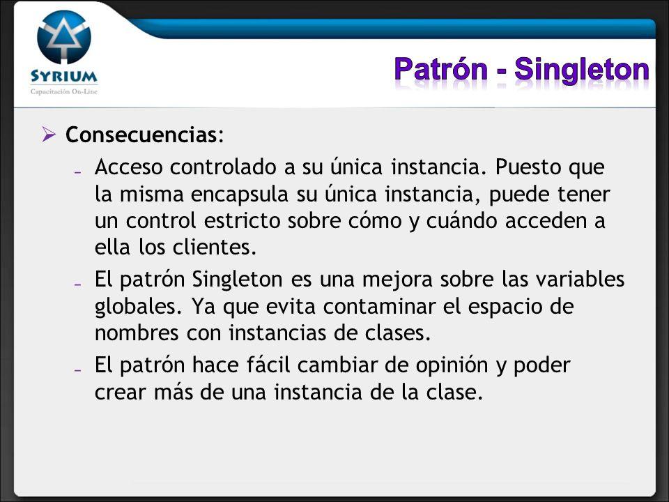 Patrón - Singleton Consecuencias: