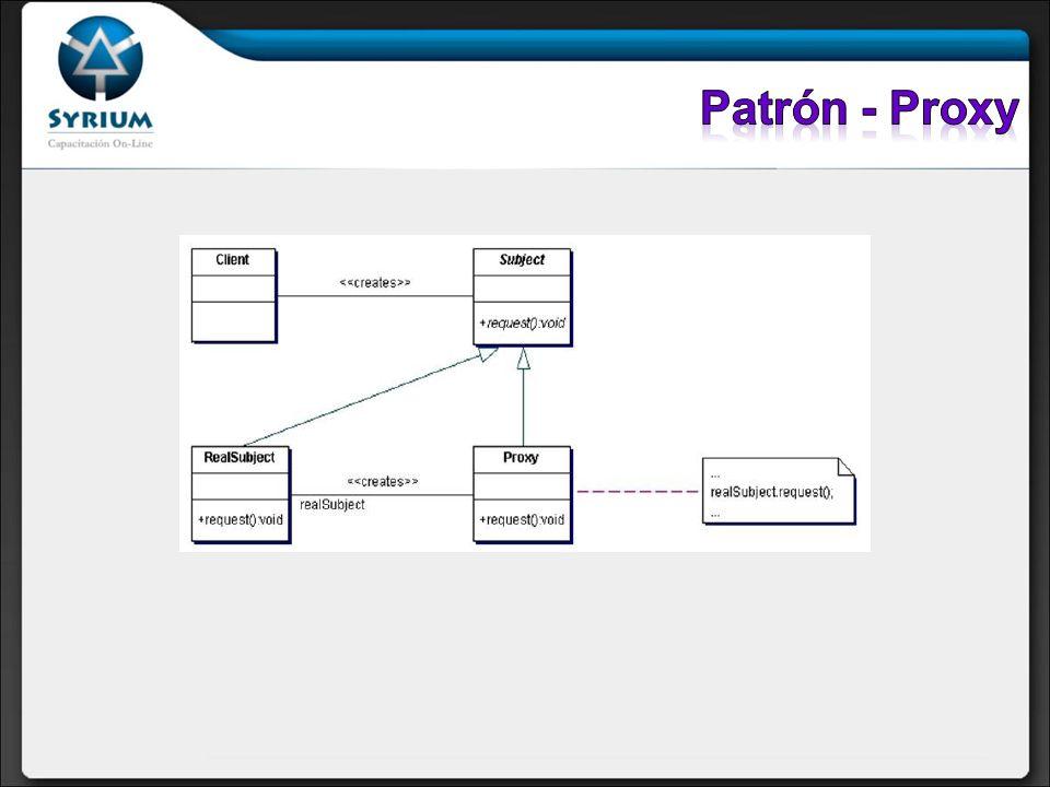 Patrón - Proxy Este patrón provee un sustituto o representante de otro objeto, de manera de controlar el acceso a el.
