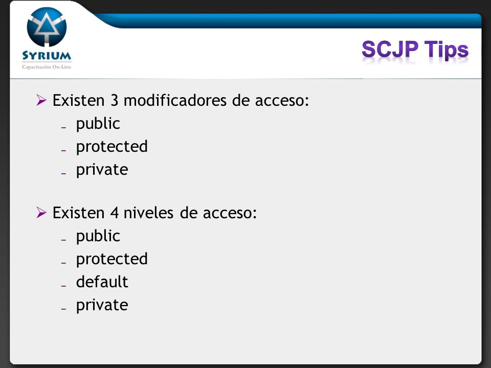 SCJP Tips Existen 3 modificadores de acceso: public protected private