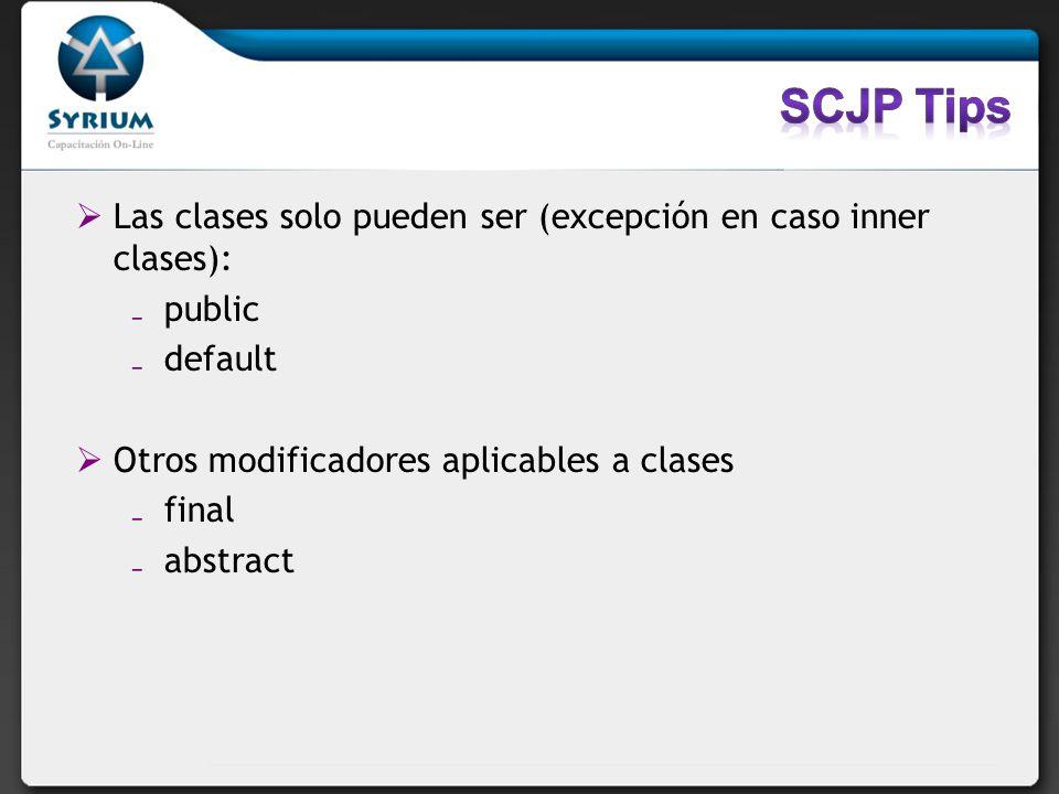 SCJP Tips Las clases solo pueden ser (excepción en caso inner clases):