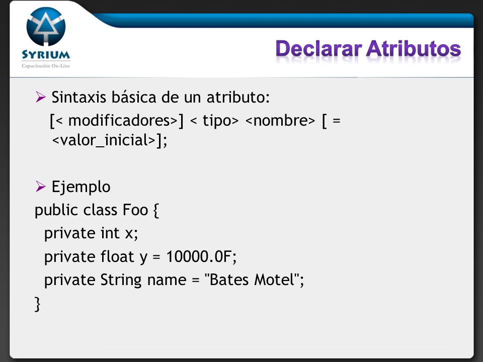 Declarar Atributos Sintaxis básica de un atributo: