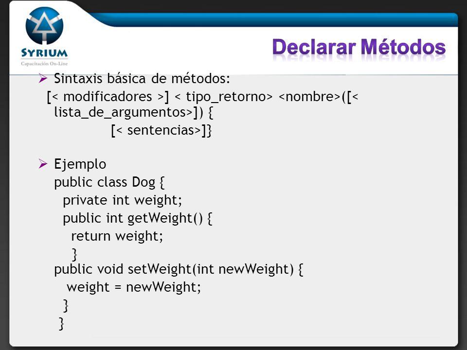 Declarar Métodos Sintaxis básica de métodos: