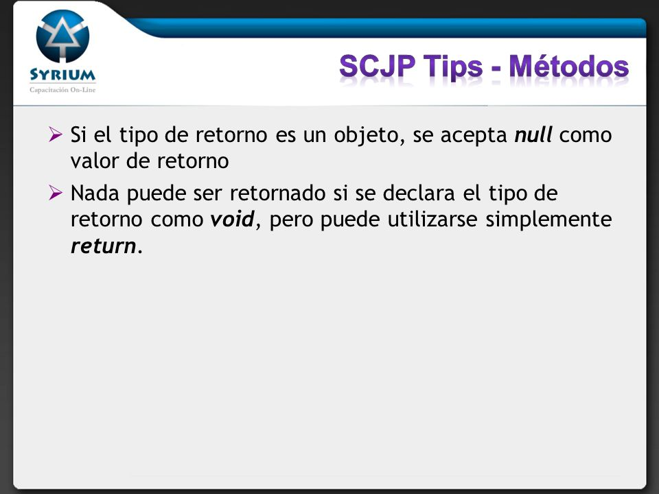 SCJP Tips - Métodos Si el tipo de retorno es un objeto, se acepta null como valor de retorno.