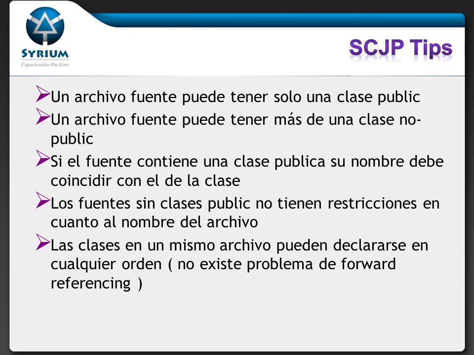 SCJP Tips Un archivo fuente puede tener solo una clase public