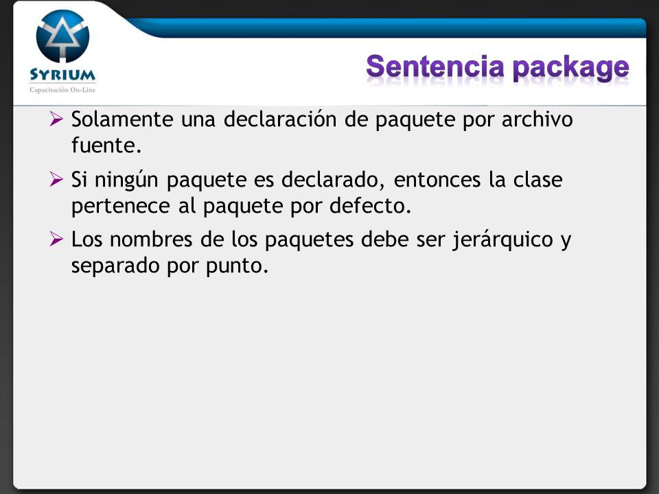 Sentencia package Solamente una declaración de paquete por archivo fuente.