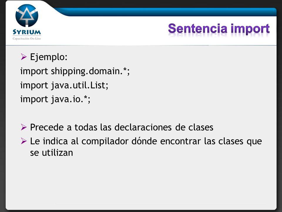 Sentencia import Ejemplo: import shipping.domain.*;