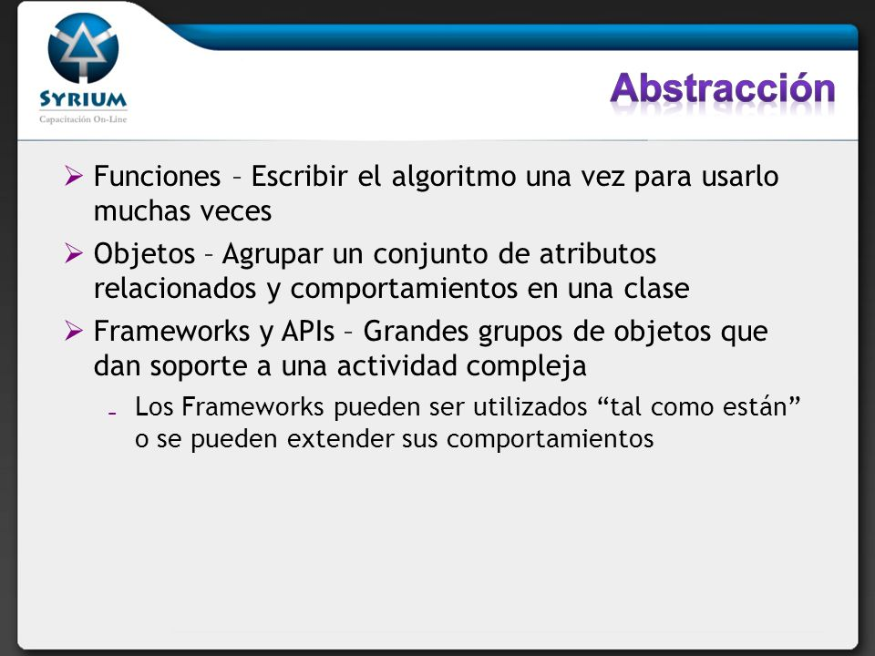 AbstracciónFunciones – Escribir el algoritmo una vez para usarlo muchas veces.
