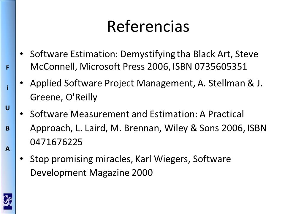 Referencias Software Estimation: Demystifying tha Black Art, Steve McConnell, Microsoft Press 2006, ISBN