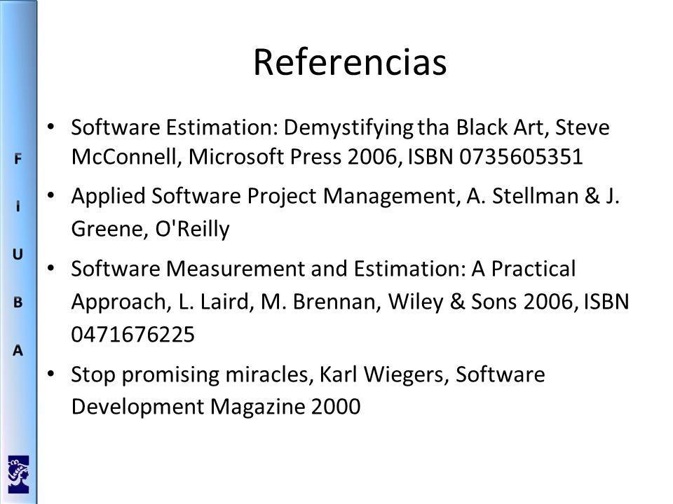 Referencias Software Estimation: Demystifying tha Black Art, Steve McConnell, Microsoft Press 2006, ISBN 0735605351.
