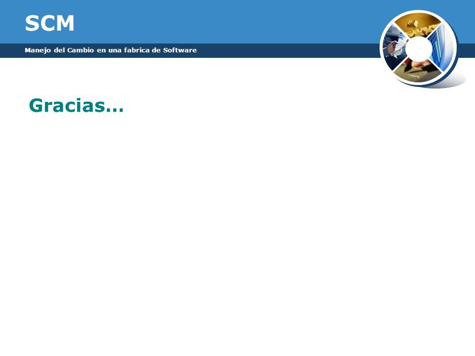 SCM Manejo del Cambio en una fabrica de Software Gracias…