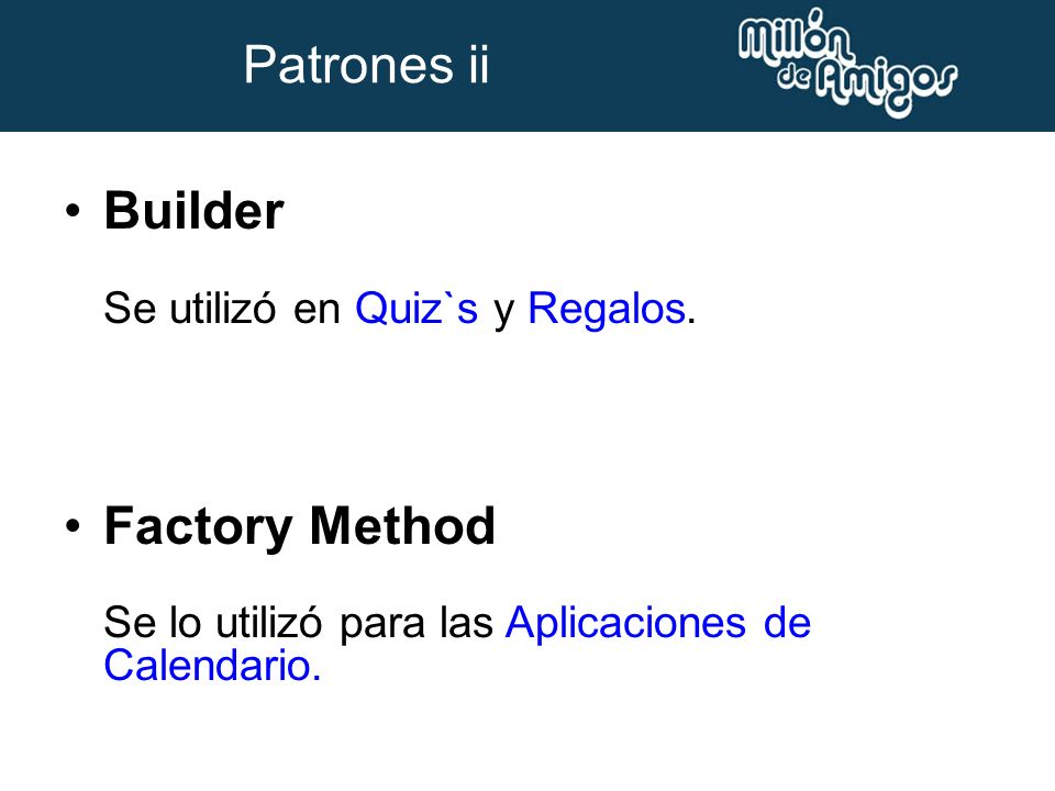 Patrones ii Builder Factory Method Se utilizó en Quiz`s y Regalos.