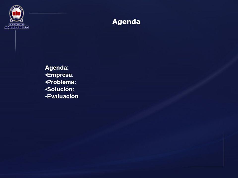 Agenda Agenda: Empresa: Problema: Solución: Evaluación