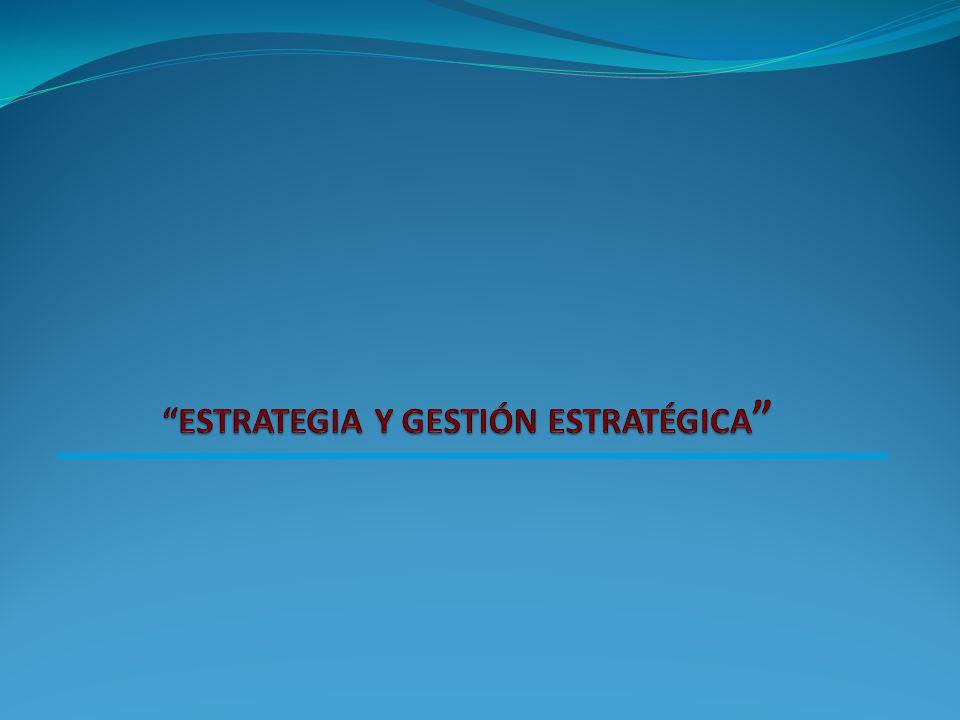 ESTRATEGIA Y GESTIÓN ESTRATÉGICA