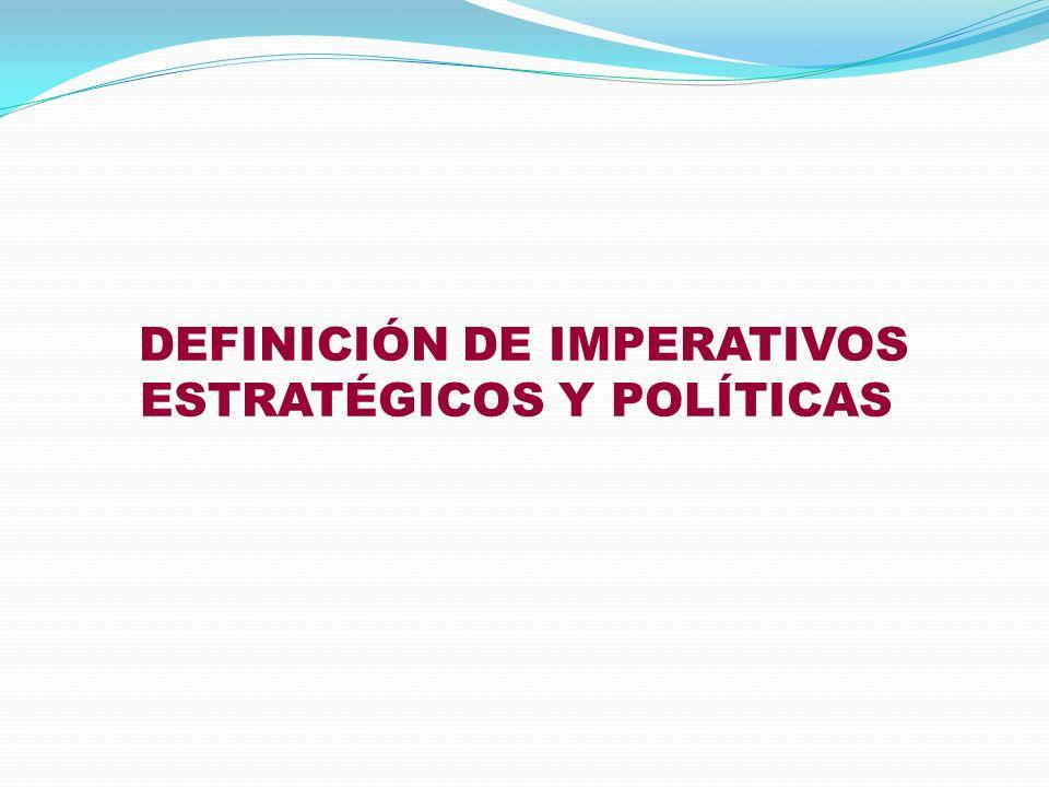 DEFINICIÓN DE IMPERATIVOS ESTRATÉGICOS Y POLÍTICAS