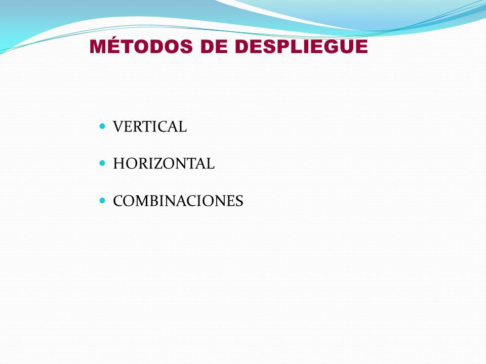 MÉTODOS DE DESPLIEGUE VERTICAL HORIZONTAL COMBINACIONES