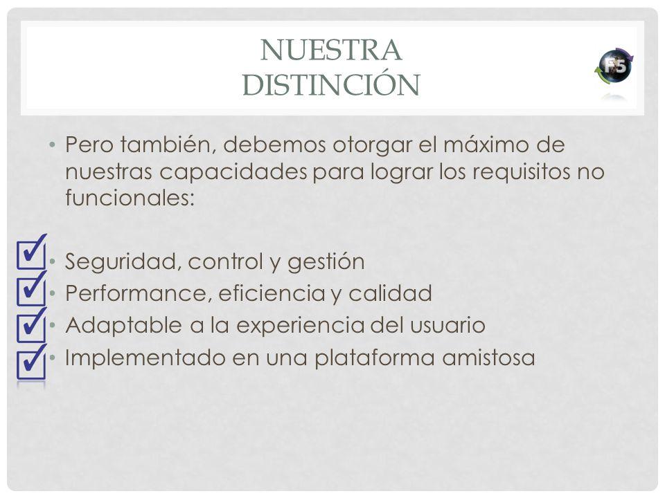Nuestra distinción Pero también, debemos otorgar el máximo de nuestras capacidades para lograr los requisitos no funcionales: