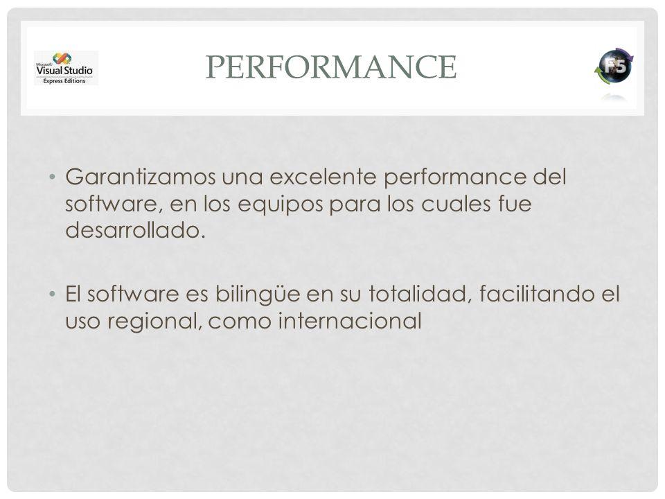 performance Garantizamos una excelente performance del software, en los equipos para los cuales fue desarrollado.