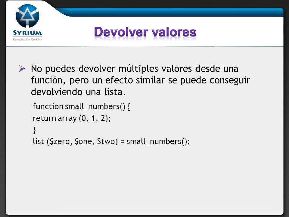 Devolver valoresNo puedes devolver múltiples valores desde una función, pero un efecto similar se puede conseguir devolviendo una lista.