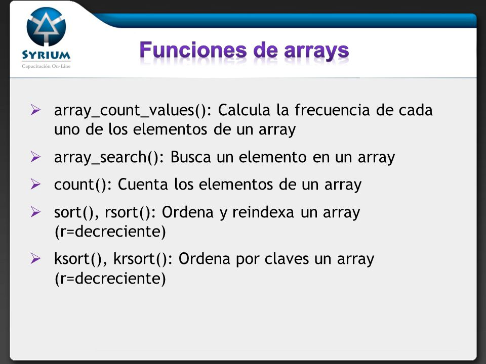 Funciones de arrays array_count_values(): Calcula la frecuencia de cada uno de los elementos de un array.