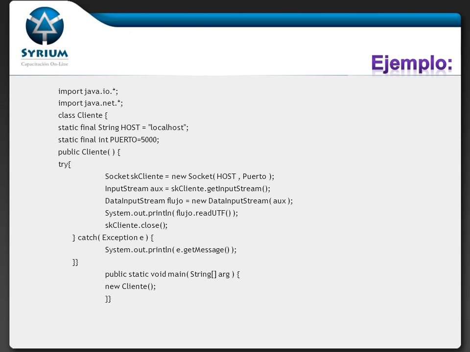 Ejemplo: import java.io.*; import java.net.*; class Cliente {