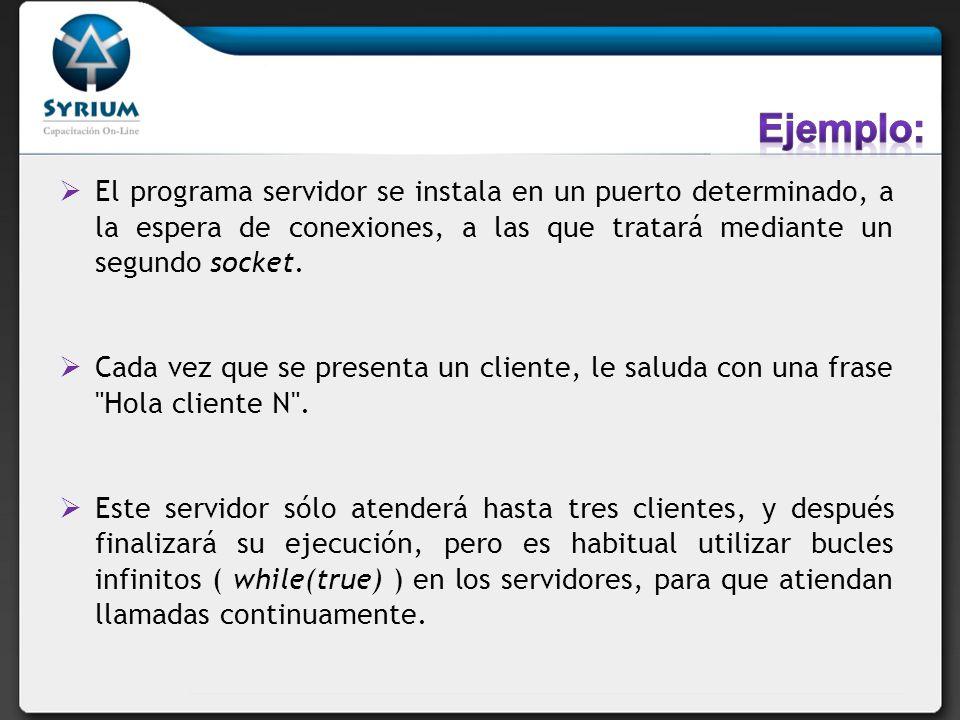 Ejemplo: El programa servidor se instala en un puerto determinado, a la espera de conexiones, a las que tratará mediante un segundo socket.
