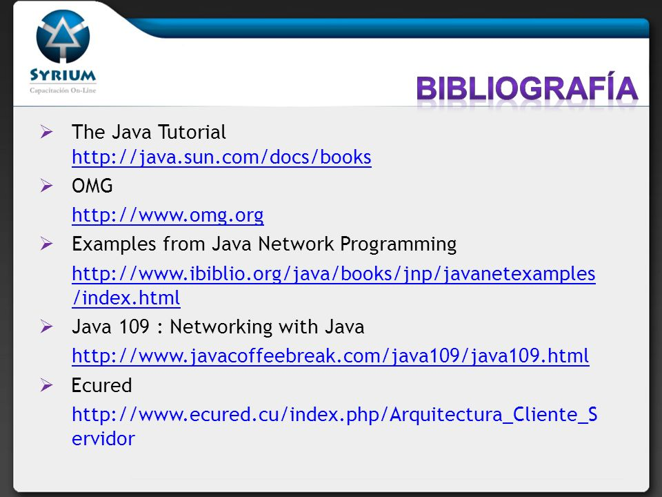 Bibliografía The Java Tutorial http://java.sun.com/docs/books OMG