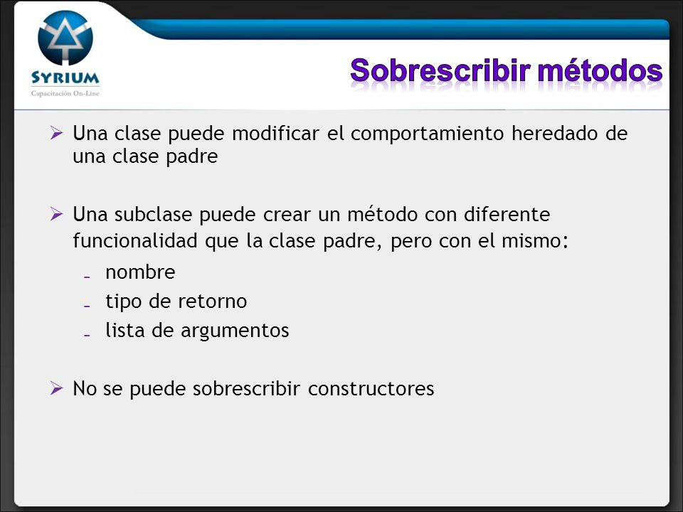Sobrescribir métodosUna clase puede modificar el comportamiento heredado de una clase padre.