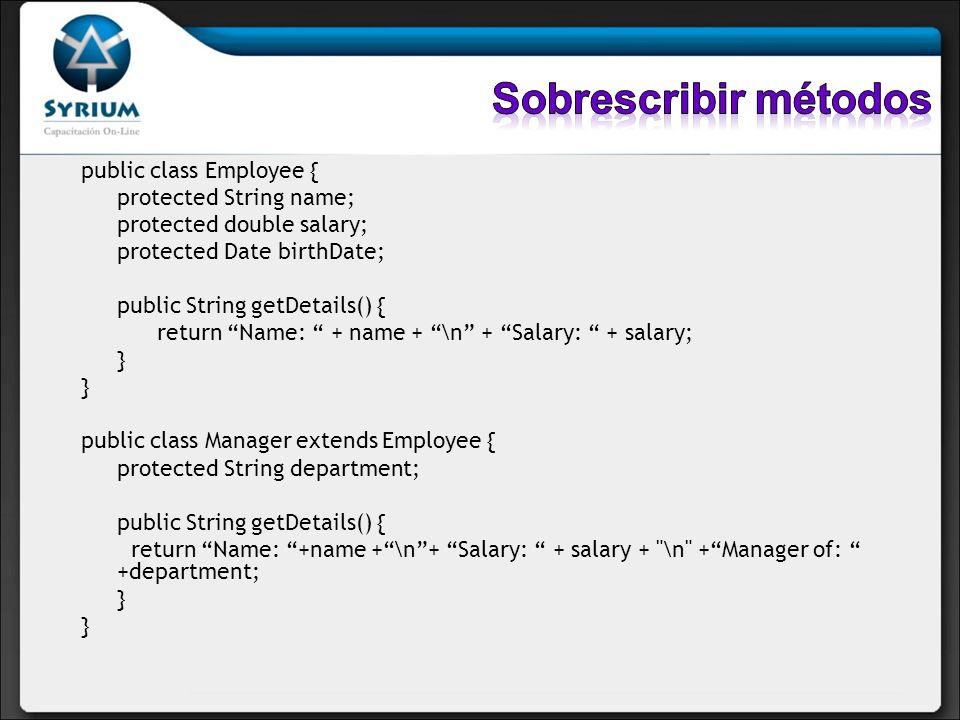 Sobrescribir métodos public class Employee { protected String name;