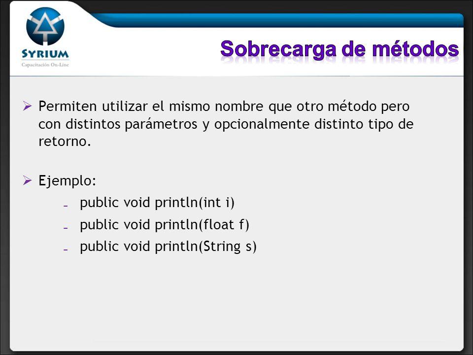 Sobrecarga de métodos Permiten utilizar el mismo nombre que otro método pero con distintos parámetros y opcionalmente distinto tipo de retorno.