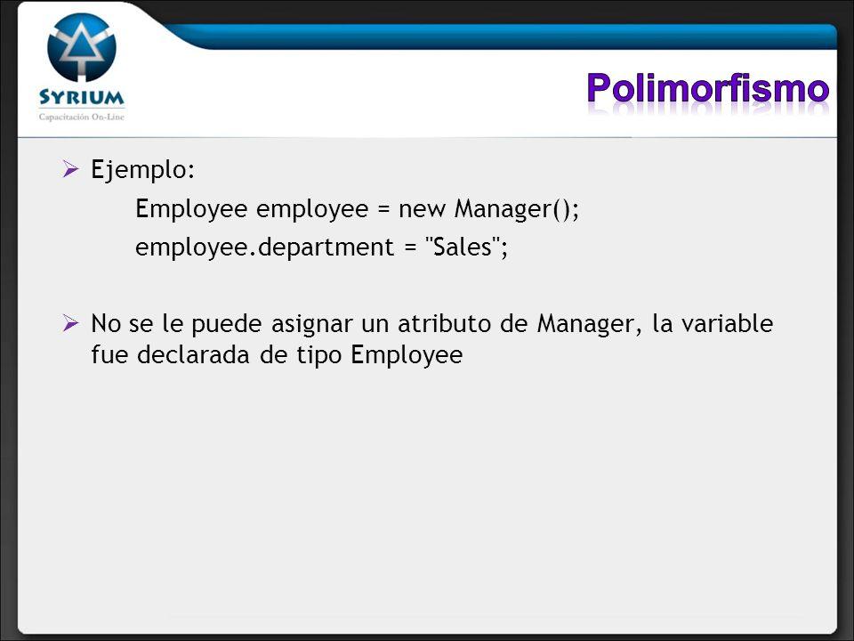 Polimorfismo Ejemplo: Employee employee = new Manager();