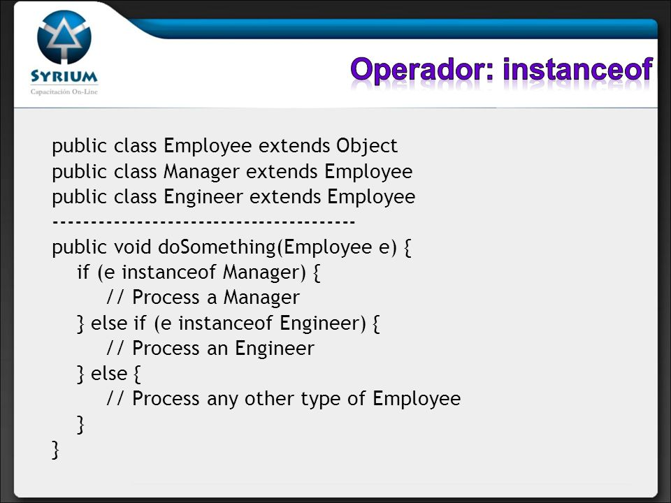 Operador: instanceof public class Employee extends Object