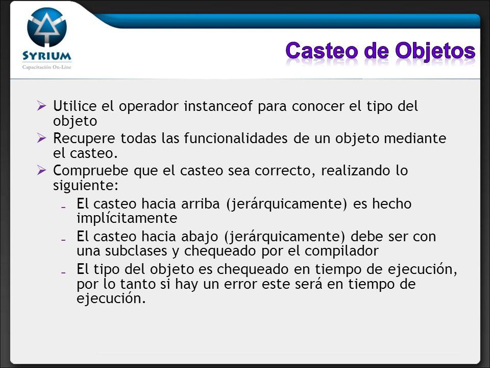 Casteo de Objetos Utilice el operador instanceof para conocer el tipo del objeto.
