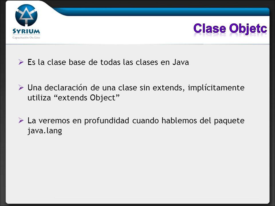 Clase Objetc Es la clase base de todas las clases en Java